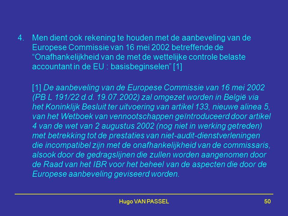 4. Men dient ook rekening te houden met de aanbeveling van de Europese Commissie van 16 mei 2002 betreffende de Onafhankelijkheid van de met de wettelijke controle belaste accountant in de EU : basisbeginselen [1]